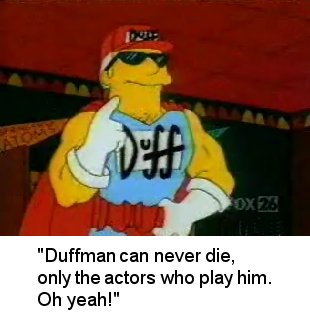 Duffman can never die!