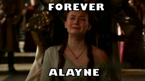 Forever Alayne. I made this joke first.